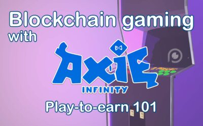 NFT Gaming with Axie Infinity: How to play and win